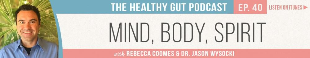 Rebecca Coomes The Healthy Gut Podcast with with Dr Jason Wysocki on Mind, body and spirit
