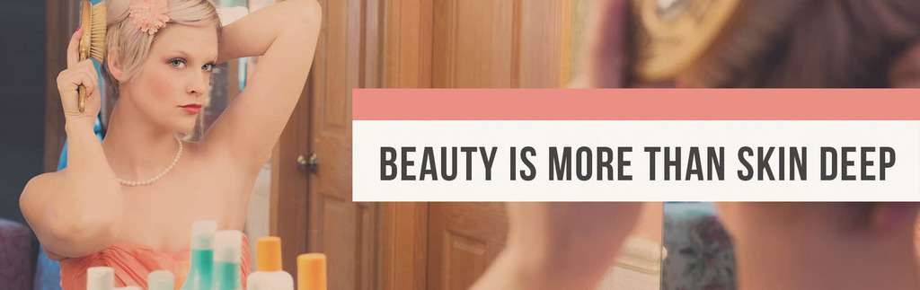Beauty is more than skin deep blog