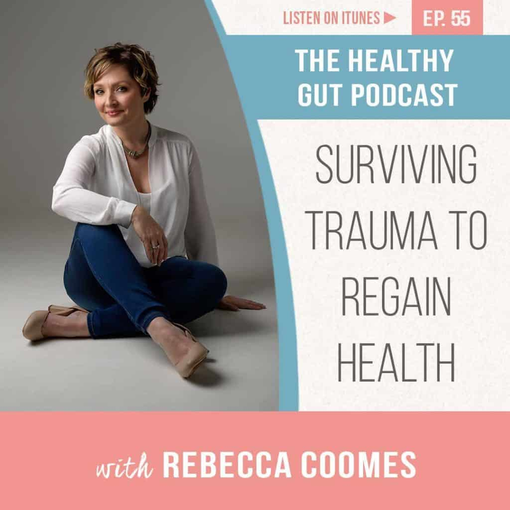 The healthy gut podcast with Rebecca Coomes on surviving trauma to regain health episode 55