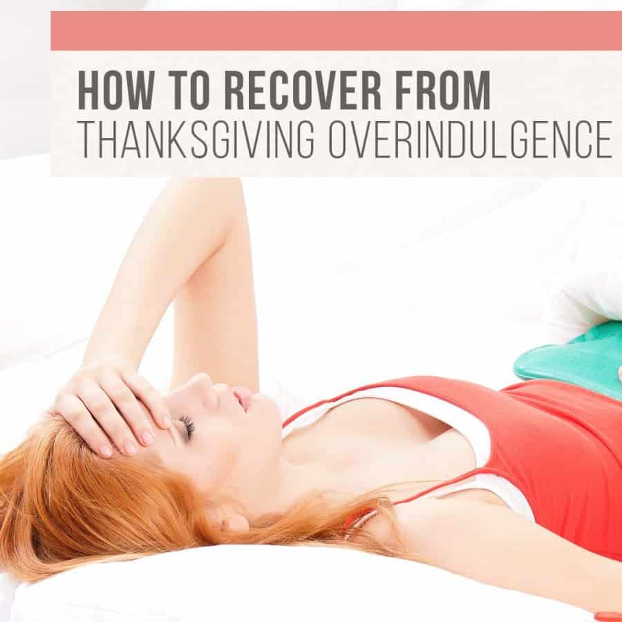 How To Recover From Thanksgiving Overindulgence