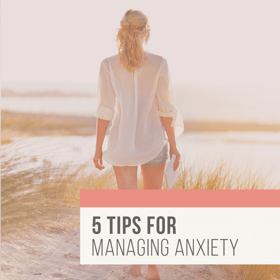 5 tips for managing anxiety