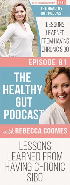 The Healthy Gut Podcast | Ep. 81. Rebecca Coomes shares the lessons she has learned from having chronic SIBO.